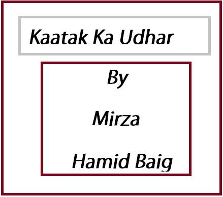 Kaatak Ka Udhar Urdu Story by Mirza Hamid Baig